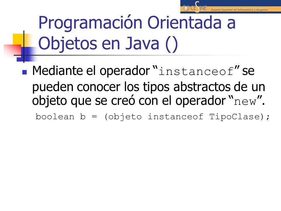 Programación Orientada a Objetos en Java () Mediante el operador instanceof se pueden conocer los tipos abstractos de un objeto que se creó con el ope