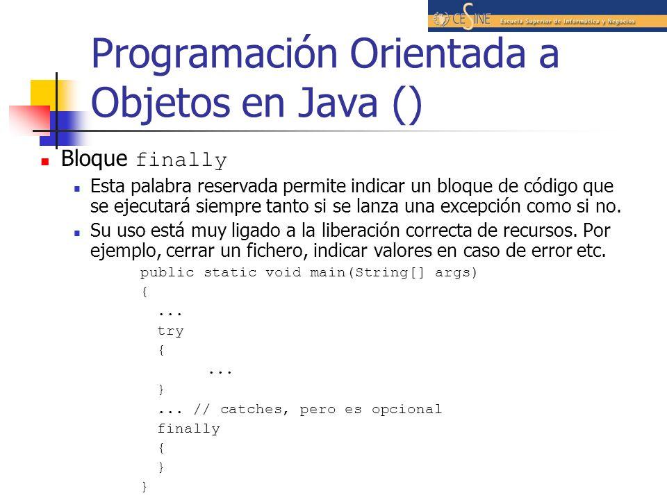 Programación Orientada a Objetos en Java () Bloque finally Esta palabra reservada permite indicar un bloque de código que se ejecutará siempre tanto s