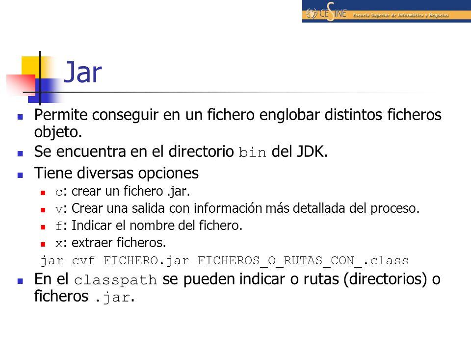Jar Permite conseguir en un fichero englobar distintos ficheros objeto. Se encuentra en el directorio bin del JDK. Tiene diversas opciones c : crear u
