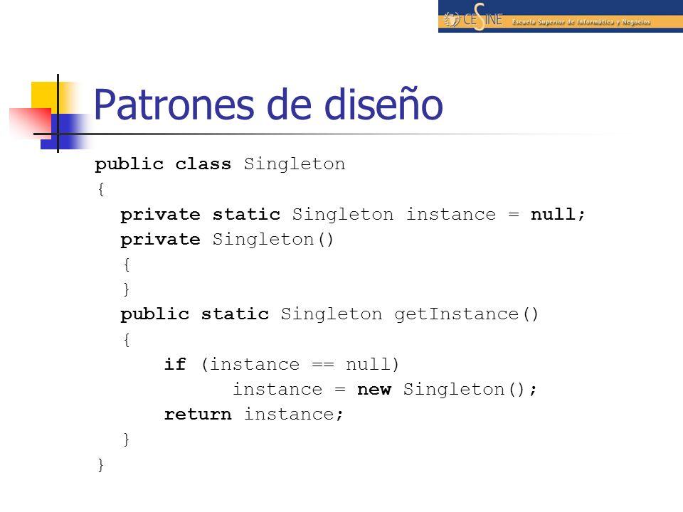 Patrones de diseño public class Singleton { private static Singleton instance = null; private Singleton() { } public static Singleton getInstance() {