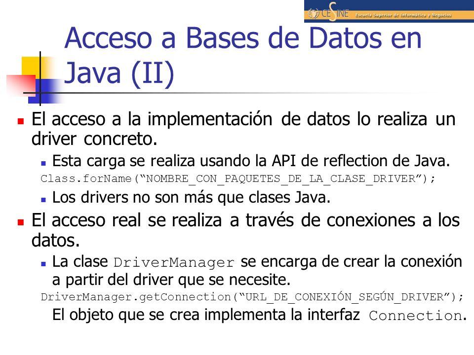 Acceso a Bases de Datos en Java (II) El acceso a la implementación de datos lo realiza un driver concreto. Esta carga se realiza usando la API de refl