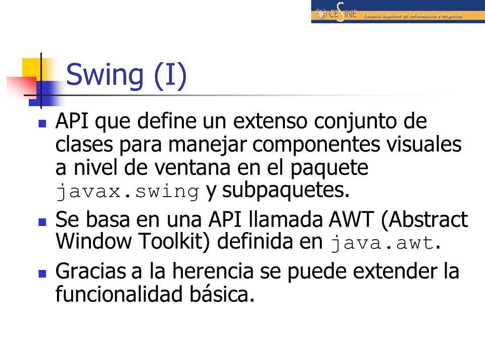 Swing (I) API que define un extenso conjunto de clases para manejar componentes visuales a nivel de ventana en el paquete javax.swing y subpaquetes. S