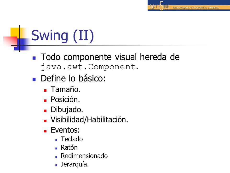 Swing (II) Todo componente visual hereda de java.awt.Component. Define lo básico: Tamaño. Posición. Dibujado. Visibilidad/Habilitación. Eventos: Tecla
