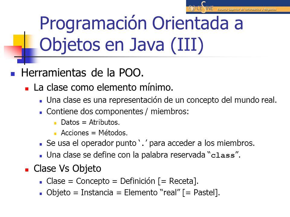 Programación Orientada a Objetos en Java (III) Herramientas de la POO. La clase como elemento mínimo. Una clase es una representación de un concepto d