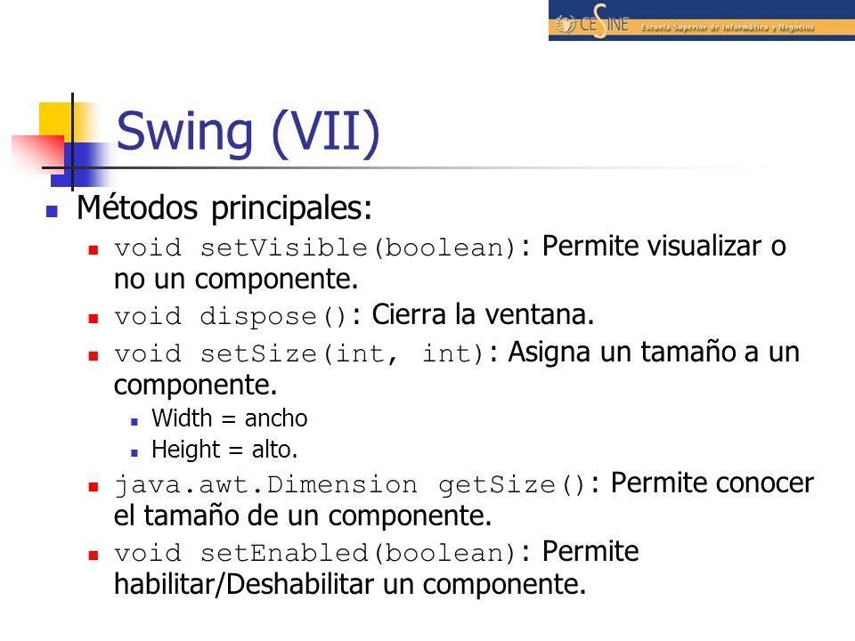 Swing (VII) Métodos principales: void setVisible(boolean) : Permite visualizar o no un componente. void dispose() : Cierra la ventana. void setSize(in