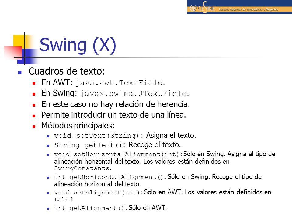 Swing (X) Cuadros de texto: En AWT: java.awt.TextField. En Swing: javax.swing.JTextField. En este caso no hay relación de herencia. Permite introducir