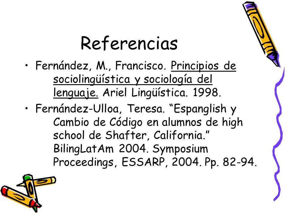 Referencias Fernández, M., Francisco.Principios de sociolingüística y sociología del lenguaje.