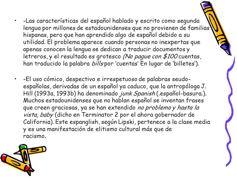 -Las características del español hablado y escrito como segunda lengua por millones de estadounidenses que no provienen de familias hispanas, pero que han aprendido algo de español debido a su utilidad.