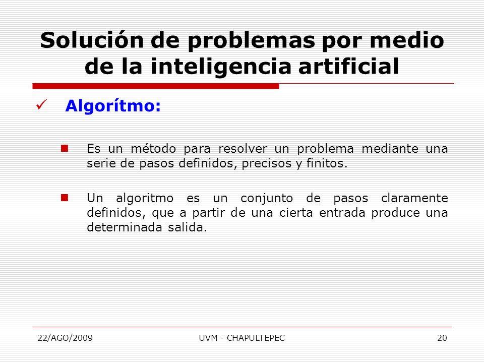 22/AGO/2009UVM - CHAPULTEPEC20 Algorítmo: Es un método para resolver un problema mediante una serie de pasos definidos, precisos y finitos. Un algorit
