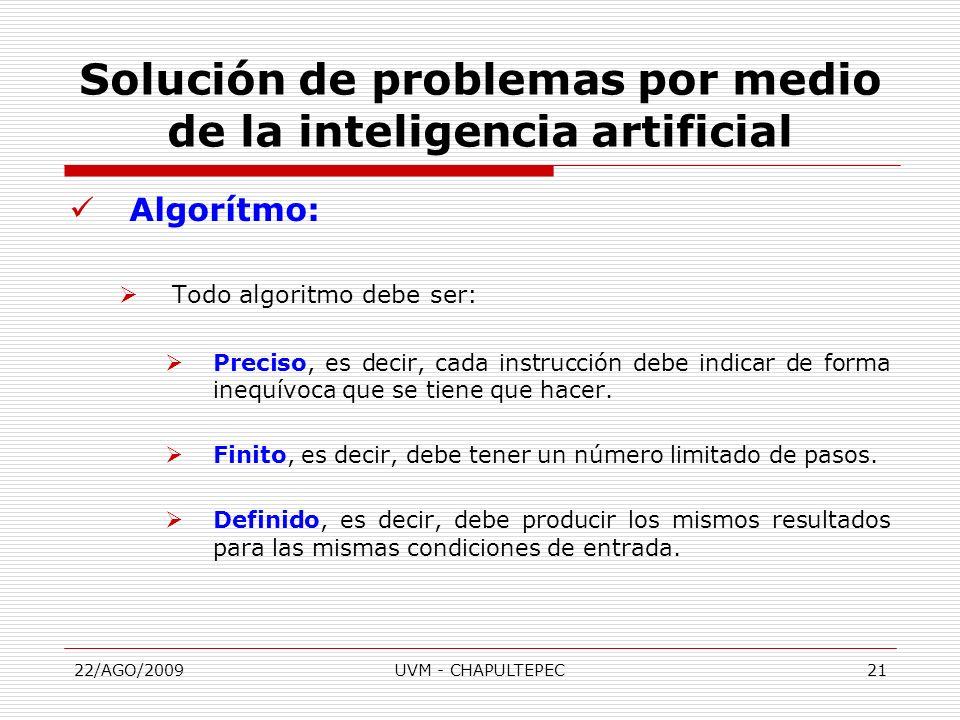22/AGO/2009UVM - CHAPULTEPEC21 Algorítmo: Todo algoritmo debe ser: Preciso, es decir, cada instrucción debe indicar de forma inequívoca que se tiene q