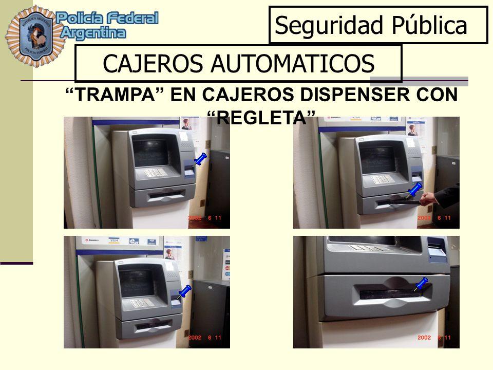 Seguridad Pública CAJEROS AUTOMATICOS TRAMPA EN CAJEROS DISPENSER CON REGLETA