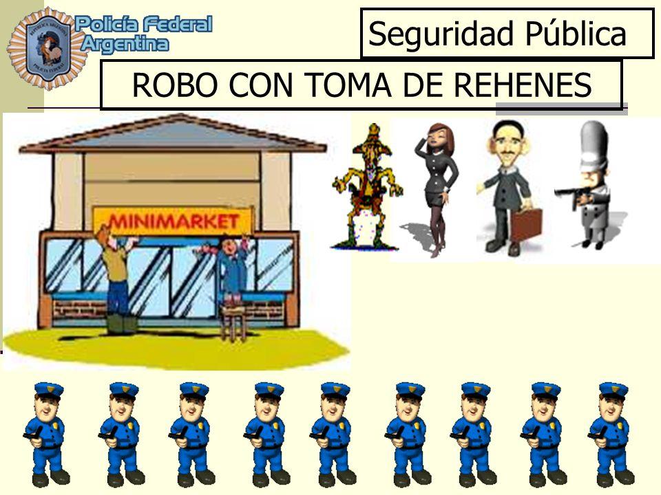 Seguridad Pública ROBO CON TOMA DE REHENES