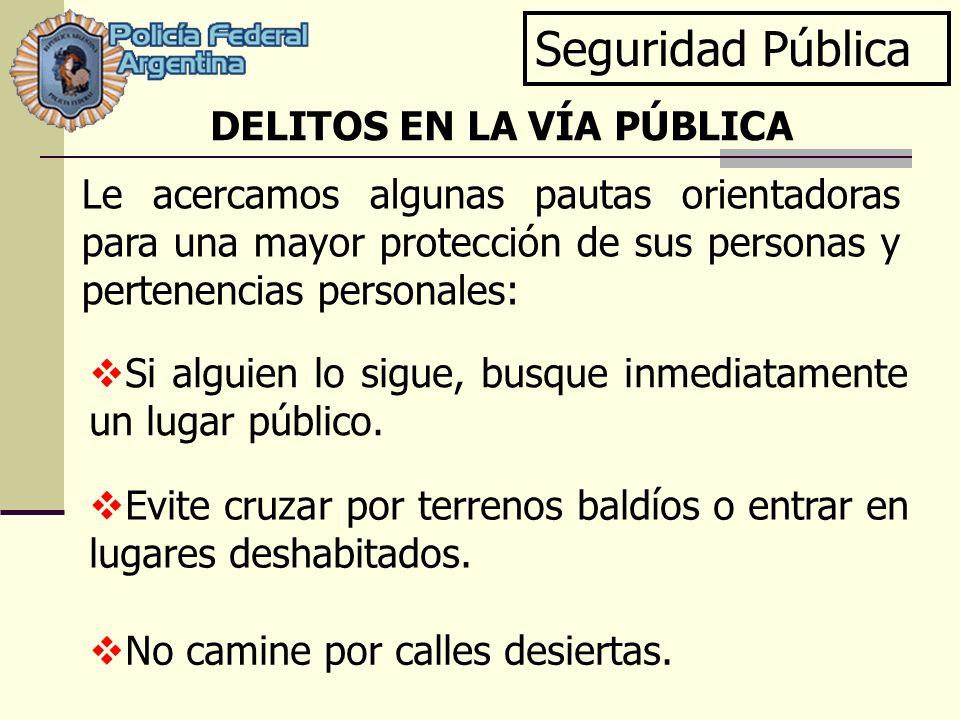 Seguridad Pública Le acercamos algunas pautas orientadoras para una mayor protección de sus personas y pertenencias personales: Si alguien lo sigue, b
