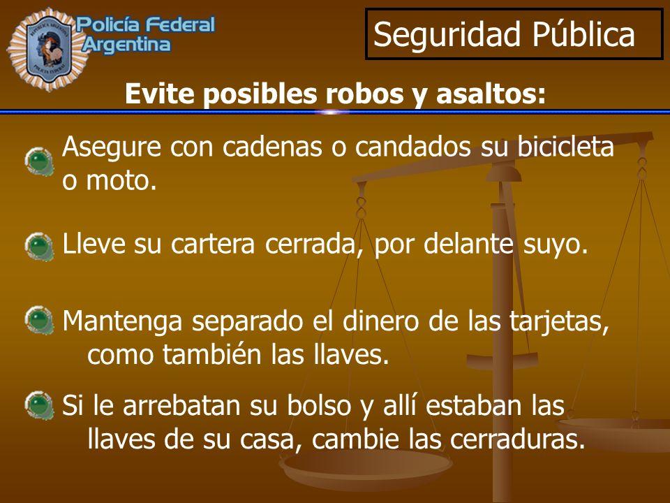 Seguridad Pública Asegure con cadenas o candados su bicicleta o moto. Evite posibles robos y asaltos: Lleve su cartera cerrada, por delante suyo. Mant