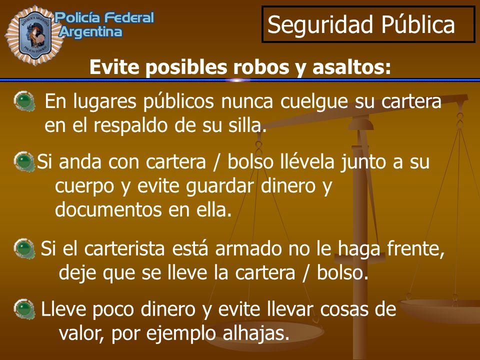 Seguridad Pública En lugares públicos nunca cuelgue su cartera en el respaldo de su silla. Si anda con cartera / bolso llévela junto a su cuerpo y evi