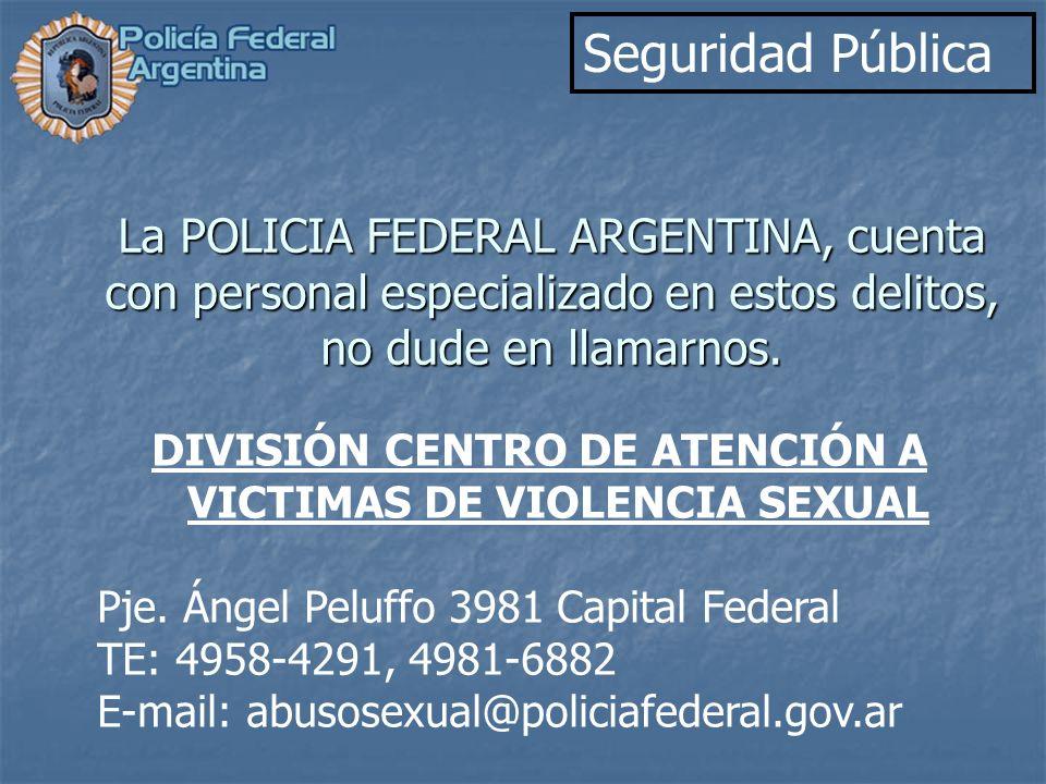 Seguridad Pública La POLICIA FEDERAL ARGENTINA, cuenta con personal especializado en estos delitos, no dude en llamarnos. DIVISIÓN CENTRO DE ATENCIÓN