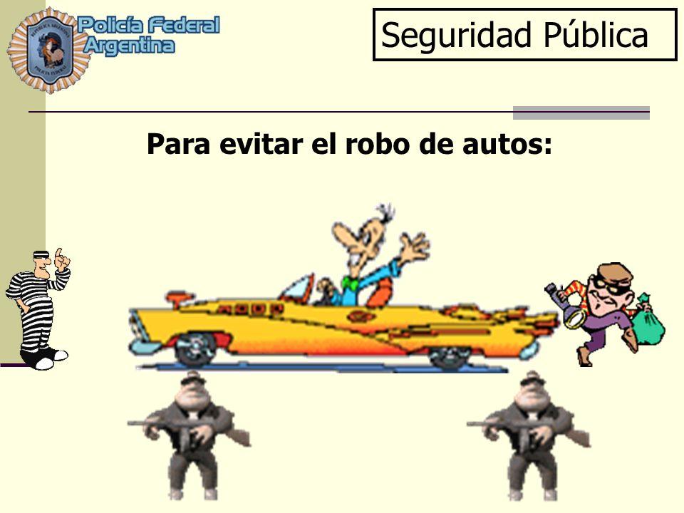Seguridad Pública Para evitar el robo de autos: