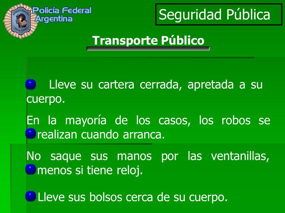 Seguridad Pública Lleve su cartera cerrada, apretada a su cuerpo. En la mayoría de los casos, los robos se realizan cuando arranca. No saque sus manos