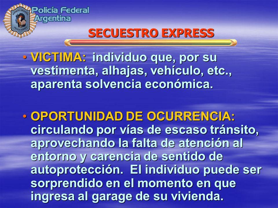 VICTIMA: individuo que, por su vestimenta, alhajas, vehículo, etc., aparenta solvencia económica.VICTIMA: individuo que, por su vestimenta, alhajas, v