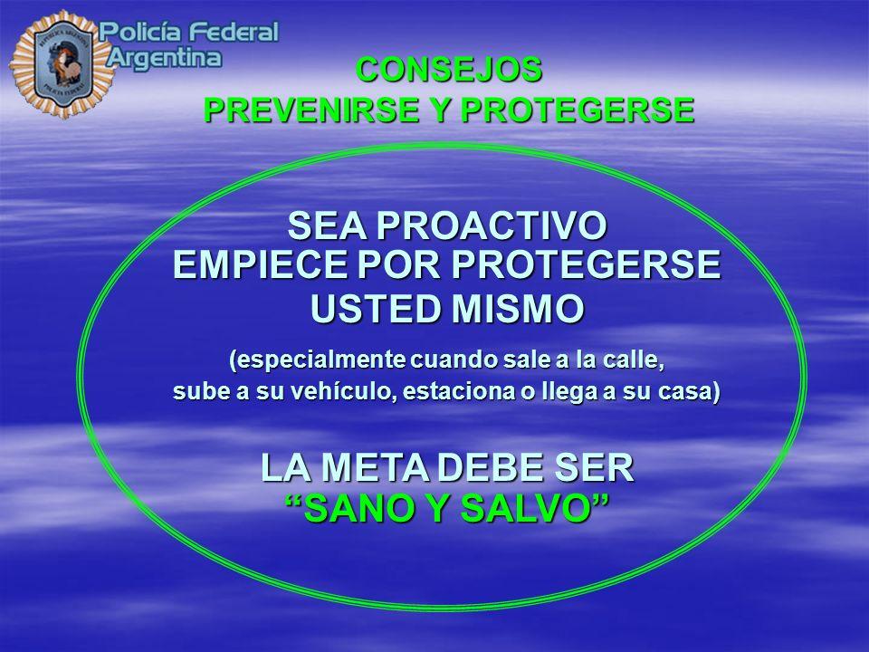 SEA PROACTIVO EMPIECE POR PROTEGERSE USTED MISMO (especialmente cuando sale a la calle, sube a su vehículo, estaciona o llega a su casa) LA META DEBE