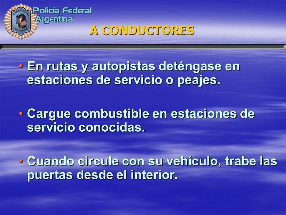 En rutas y autopistas deténgase en estaciones de servicio o peajes.En rutas y autopistas deténgase en estaciones de servicio o peajes. Cargue combusti