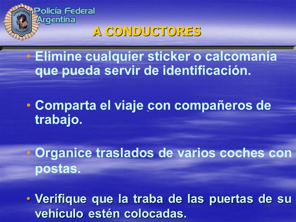 Elimine cualquier sticker o calcomanía que pueda servir de identificación. Comparta el viaje con compañeros de trabajo. Organice traslados de varios c