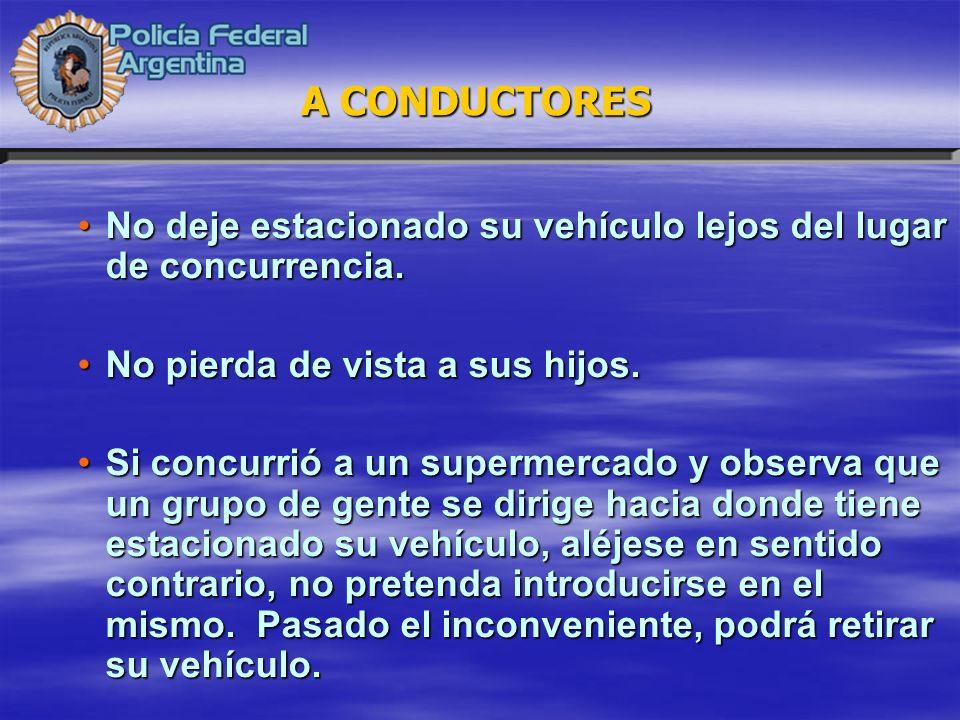 No deje estacionado su vehículo lejos del lugar de concurrencia.No deje estacionado su vehículo lejos del lugar de concurrencia. No pierda de vista a