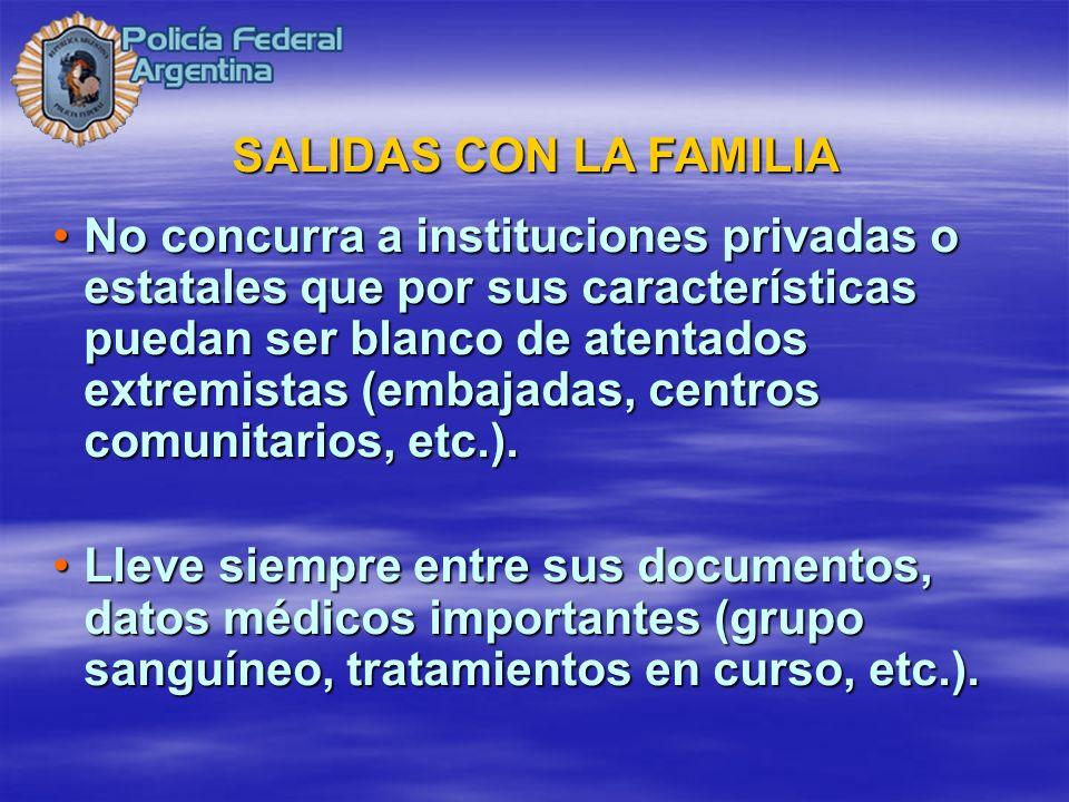 SALIDAS CON LA FAMILIA No concurra a instituciones privadas o estatales que por sus características puedan ser blanco de atentados extremistas (embaja