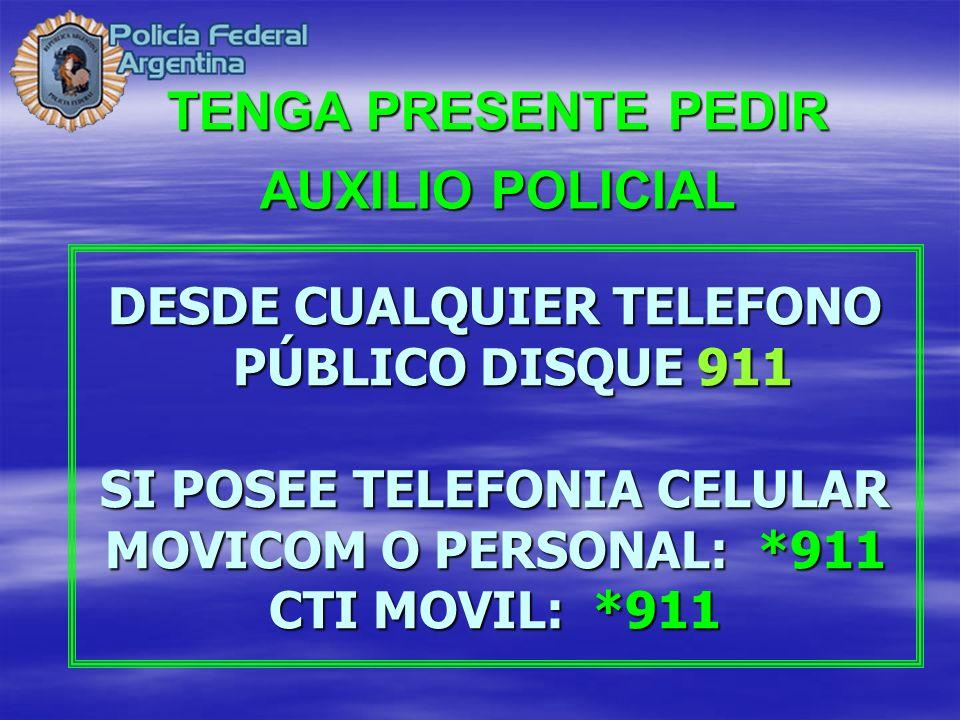 TENGA PRESENTE PEDIR AUXILIO POLICIAL DESDE CUALQUIER TELEFONO PÚBLICO DISQUE 911 SI POSEE TELEFONIA CELULAR MOVICOM O PERSONAL:*911 MOVICOM O PERSONA