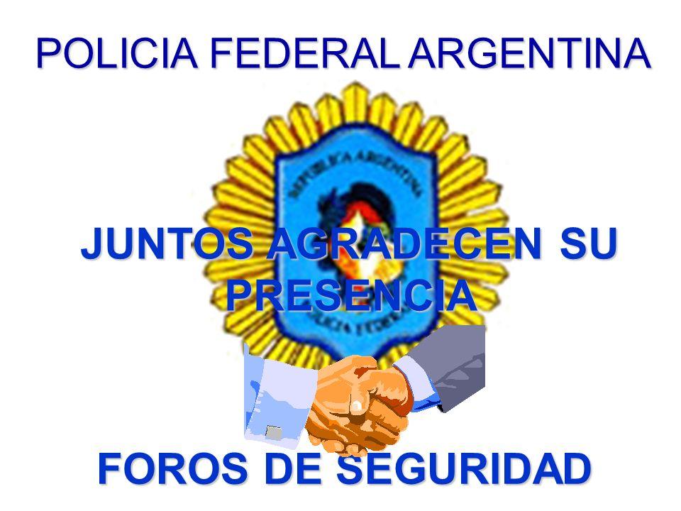 POLICIA FEDERAL ARGENTINA FOROS DE SEGURIDAD JUNTOS AGRADECEN SU PRESENCIA