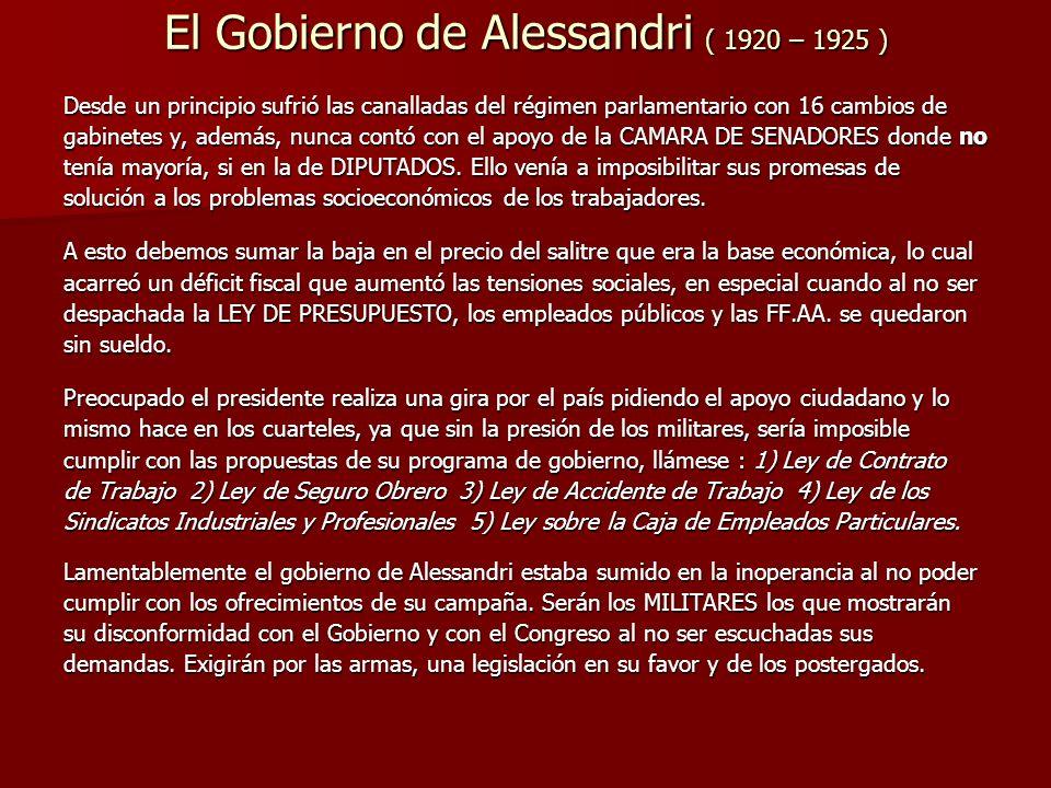 El Gobierno de Alessandri ( 1920 – 1925 ) Desde un principio sufrió las canalladas del régimen parlamentario con 16 cambios de gabinetes y, además, nu