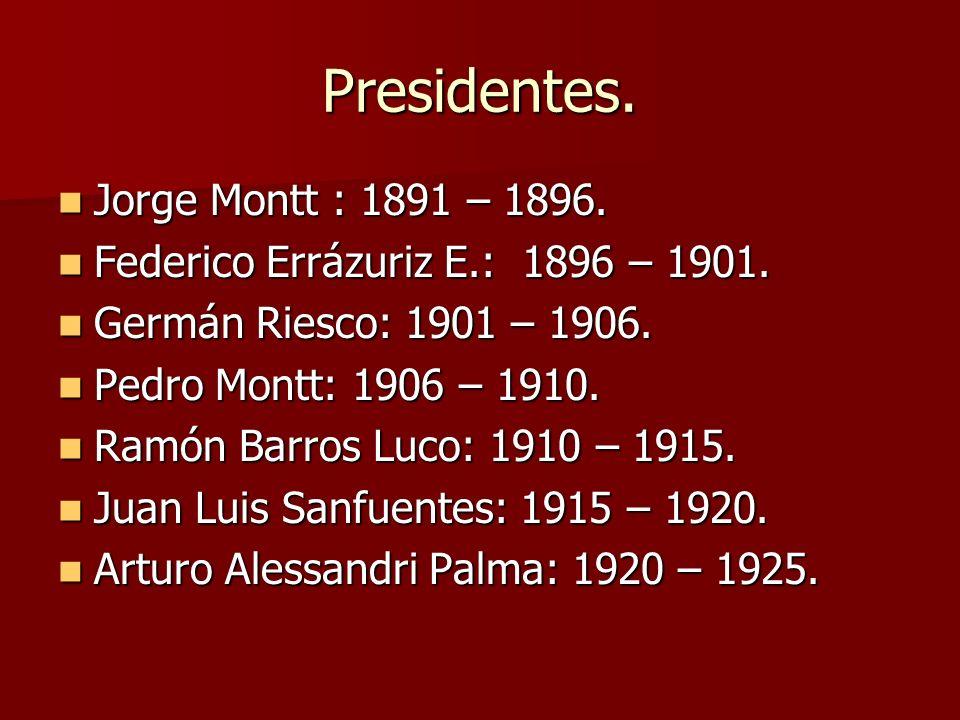 Presidentes. Jorge Montt : 1891 – 1896. Jorge Montt : 1891 – 1896. Federico Errázuriz E.: 1896 – 1901. Federico Errázuriz E.: 1896 – 1901. Germán Ries