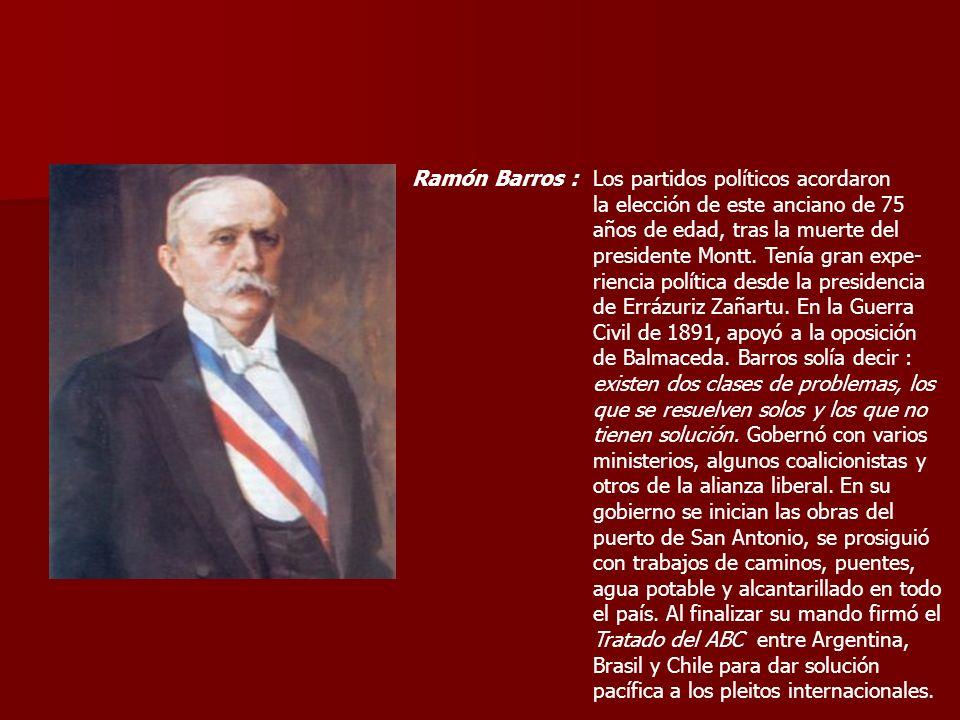 Ramón Barros :Los partidos políticos acordaron la elección de este anciano de 75 años de edad, tras la muerte del presidente Montt. Tenía gran expe- r