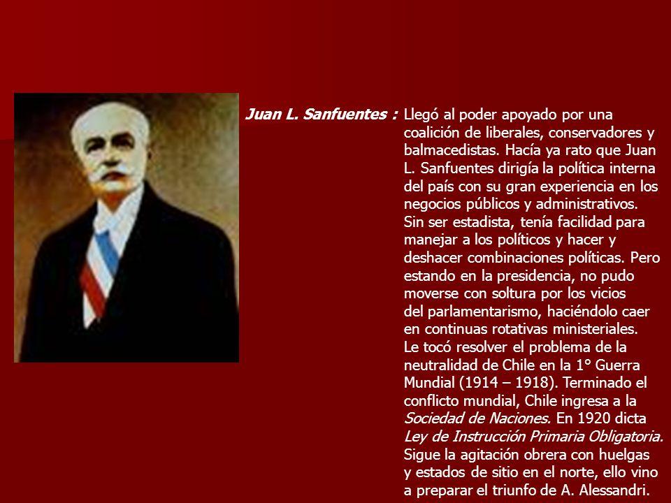 Juan L. Sanfuentes :Llegó al poder apoyado por una coalición de liberales, conservadores y balmacedistas. Hacía ya rato que Juan L. Sanfuentes dirigía