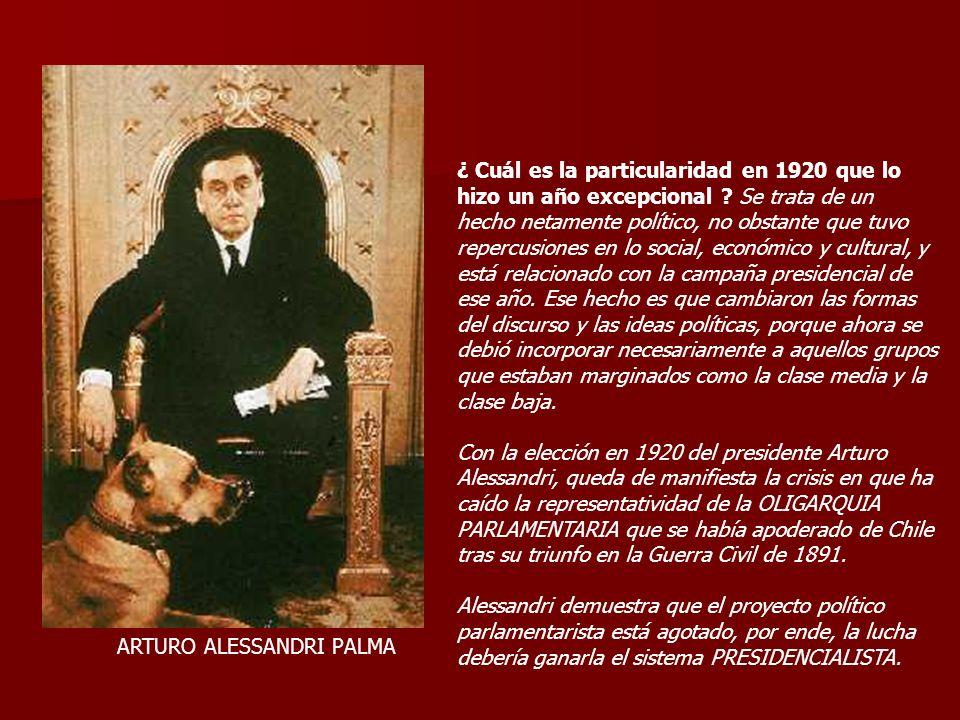 ARTURO ALESSANDRI PALMA ¿ Cuál es la particularidad en 1920 que lo hizo un año excepcional ? Se trata de un hecho netamente político, no obstante que