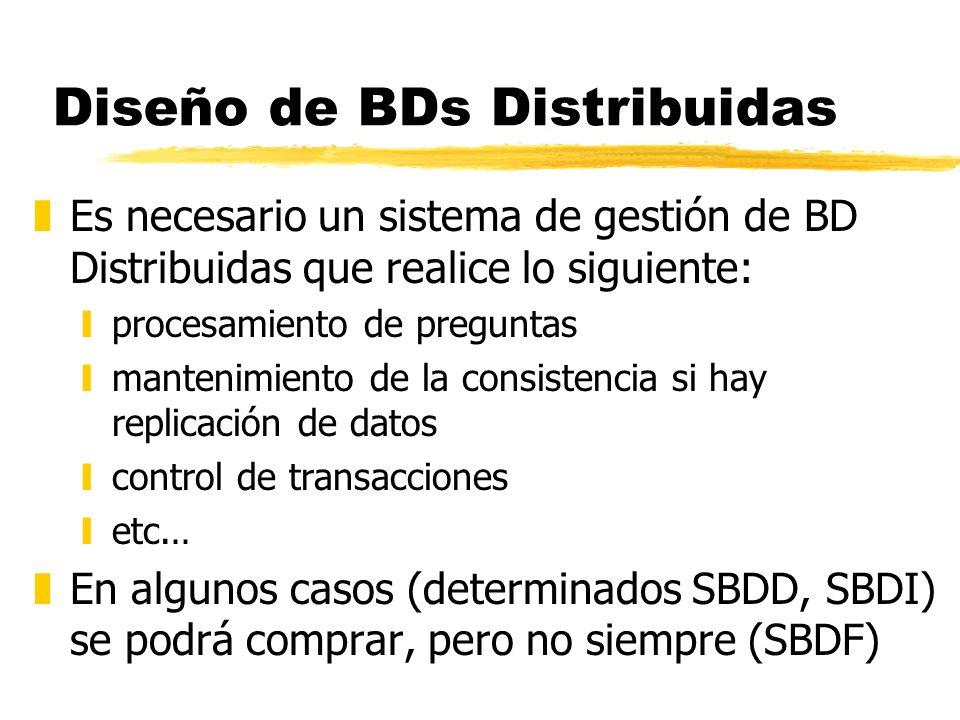 Diseño de BDs Distribuidas zEs necesario un sistema de gestión de BD Distribuidas que realice lo siguiente: yprocesamiento de preguntas ymantenimiento
