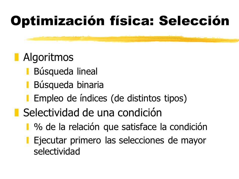 Optimización física: Selección zAlgoritmos yBúsqueda lineal yBúsqueda binaria yEmpleo de índices (de distintos tipos) zSelectividad de una condición y