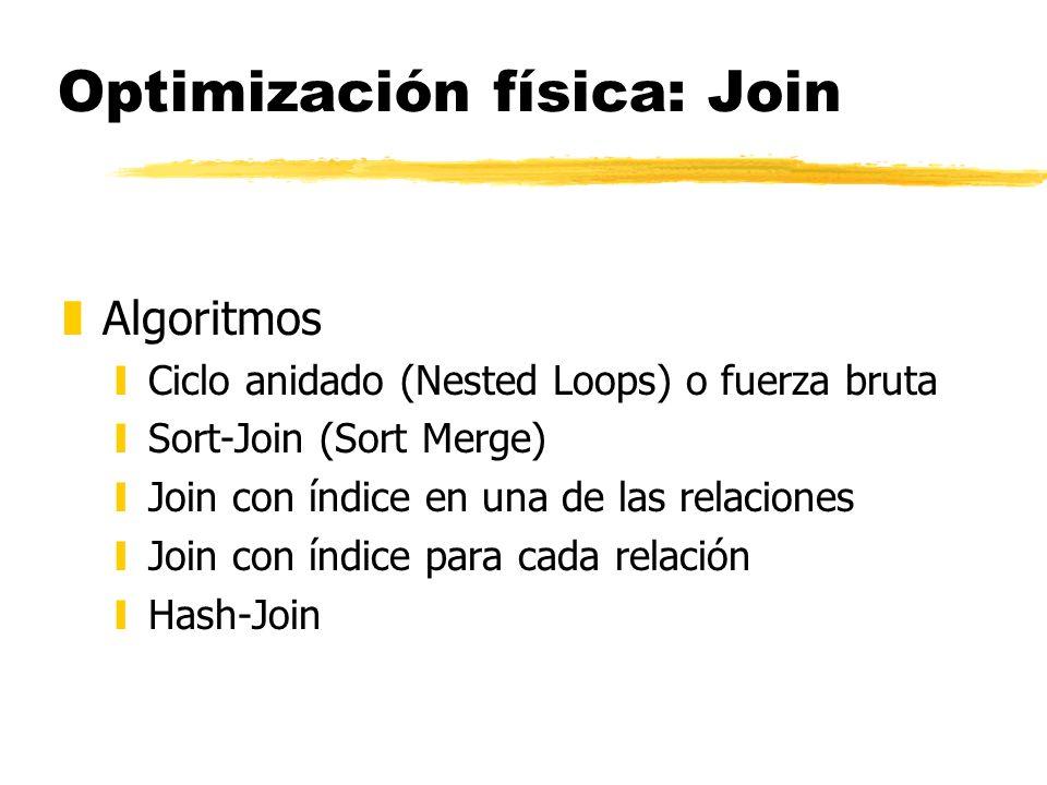 Optimización física: Join zAlgoritmos yCiclo anidado (Nested Loops) o fuerza bruta ySort-Join (Sort Merge) yJoin con índice en una de las relaciones y