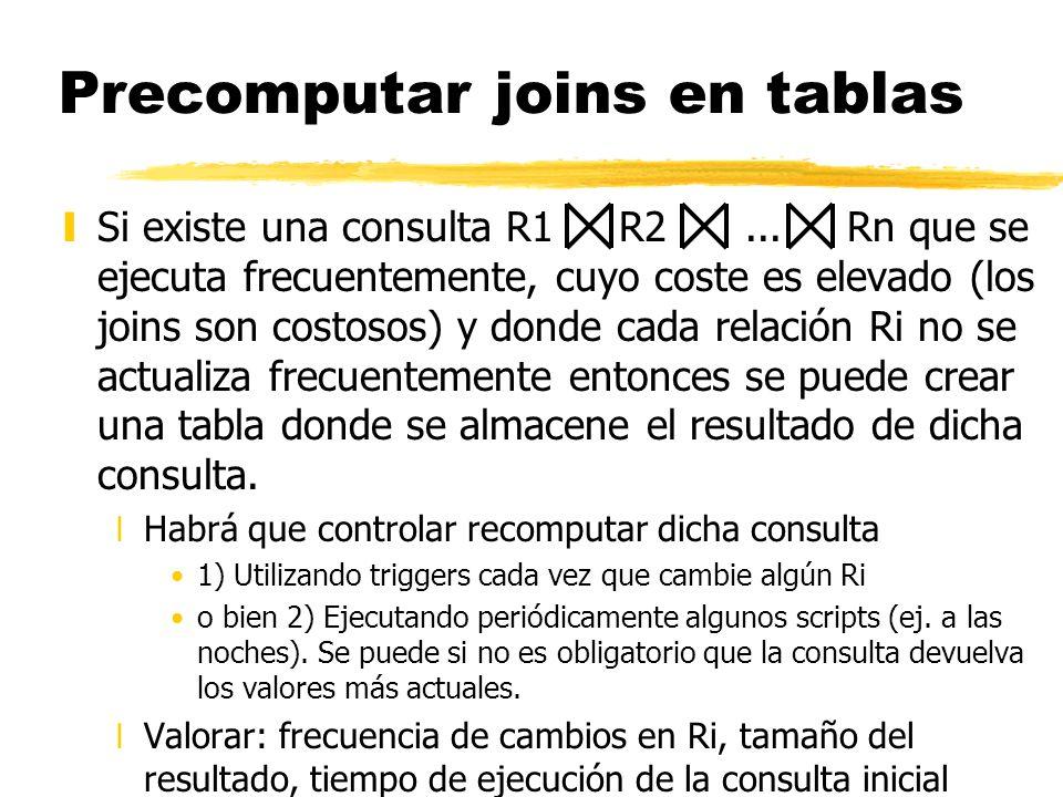Precomputar joins en tablas ySi existe una consulta R1 R2... Rn que se ejecuta frecuentemente, cuyo coste es elevado (los joins son costosos) y donde