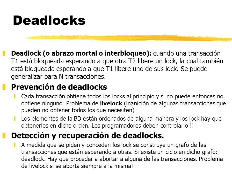 Deadlocks zDeadlock (o abrazo mortal o interbloqueo): cuando una transacción T1 está bloqueada esperando a que otra T2 libere un lock, la cual también