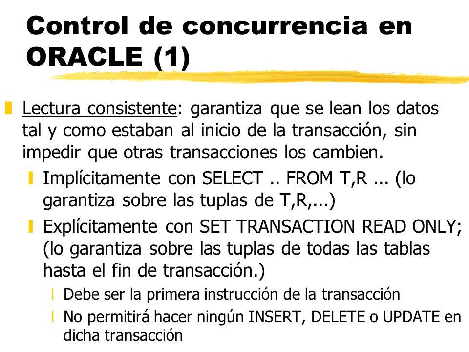 Control de concurrencia en ORACLE (1) zLectura consistente: garantiza que se lean los datos tal y como estaban al inicio de la transacción, sin impedi