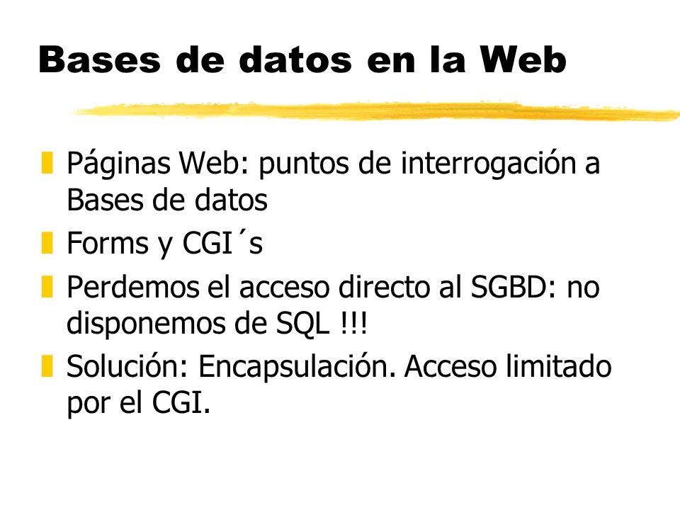 Bases de datos en la Web zPáginas Web: puntos de interrogación a Bases de datos zForms y CGI´s zPerdemos el acceso directo al SGBD: no disponemos de S