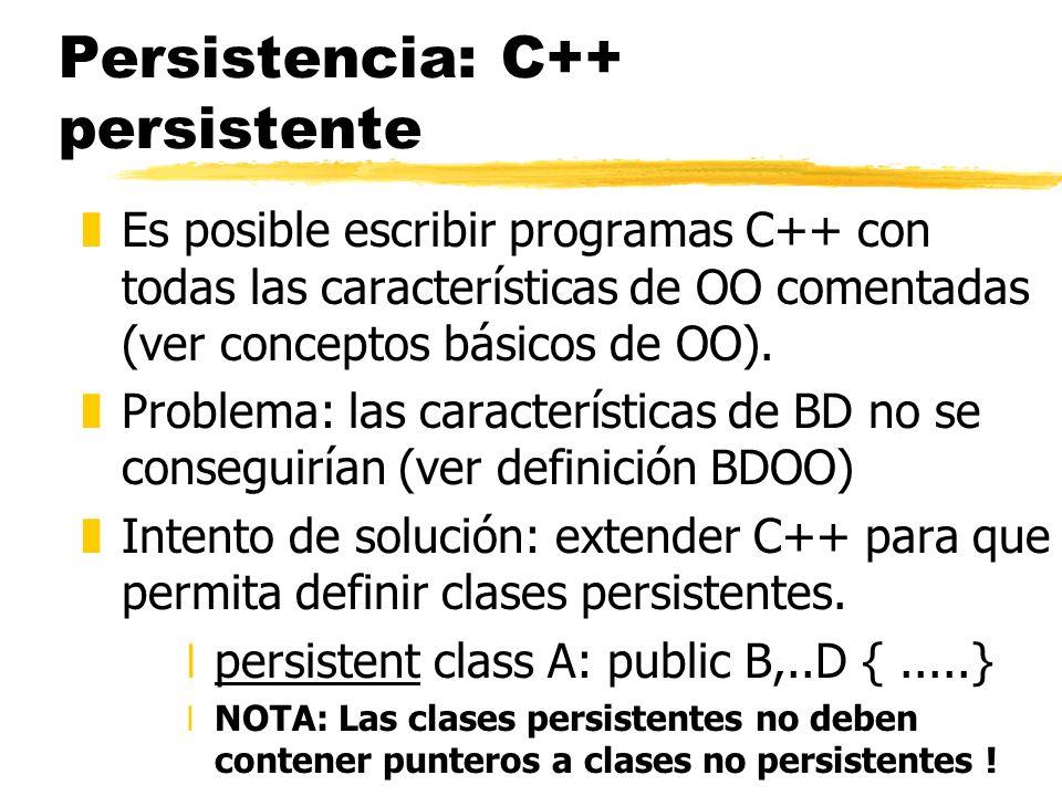 Persistencia: C++ persistente zEs posible escribir programas C++ con todas las características de OO comentadas (ver conceptos básicos de OO). zProble