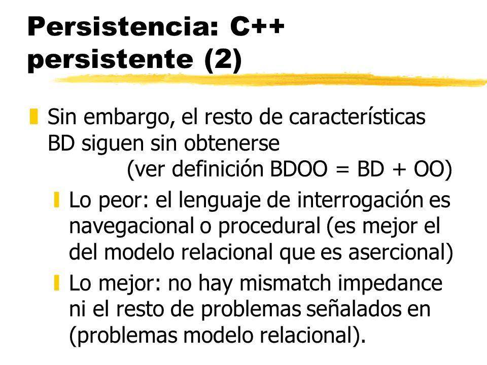 Persistencia: C++ persistente (2) zSin embargo, el resto de características BD siguen sin obtenerse (ver definición BDOO = BD + OO) yLo peor: el lengu