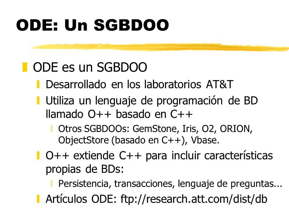 ODE: Un SGBDOO zODE es un SGBDOO yDesarrollado en los laboratorios AT&T yUtiliza un lenguaje de programación de BD llamado O++ basado en C++ xOtros SG