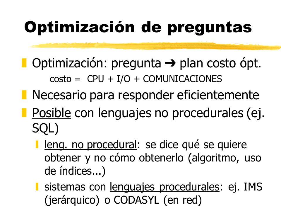 Optimización de preguntas zOptimización: pregunta plan costo ópt. costo = CPU + I/O + COMUNICACIONES zNecesario para responder eficientemente zPosible