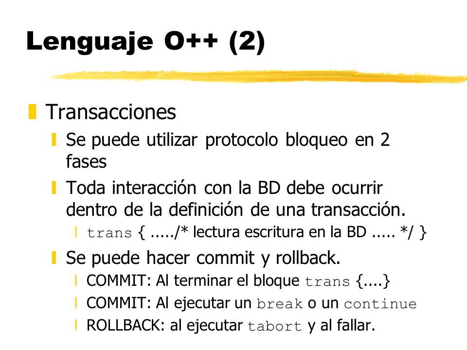 Lenguaje O++ (2) zTransacciones ySe puede utilizar protocolo bloqueo en 2 fases yToda interacción con la BD debe ocurrir dentro de la definición de un