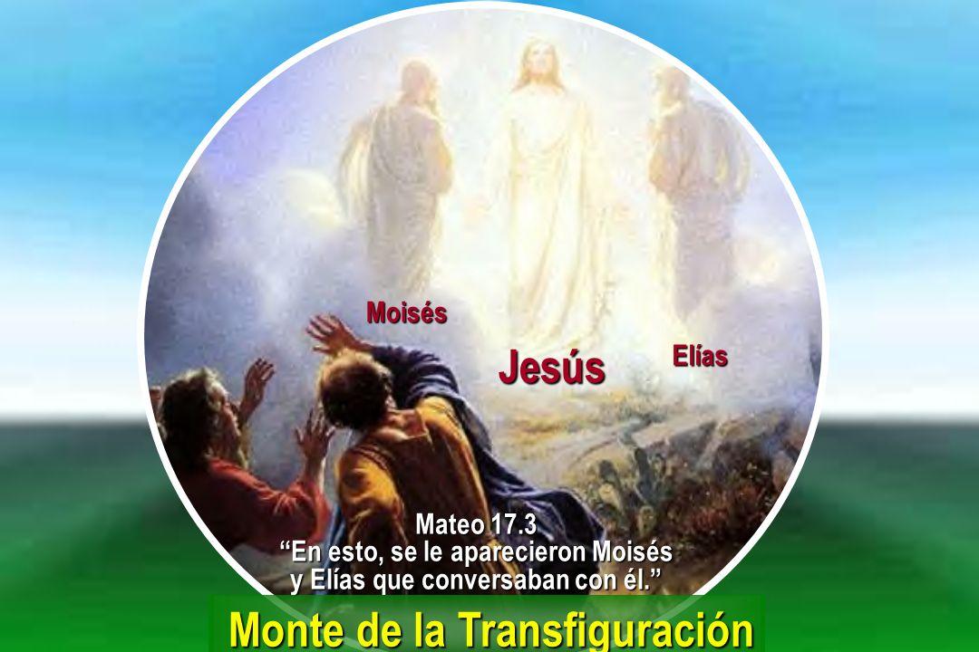 Moisés JesúsElías Mateo 17.3 En esto, se le aparecieron Moisés y Elías que conversaban con él. Monte de la Transfiguración Monte de la Transfiguración