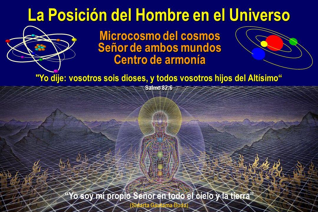 La Posición del Hombre en el Universo Microcosmo del cosmos Microcosmo del cosmos Señor de ambos mundos Señor de ambos mundos Centro de armonía Centro