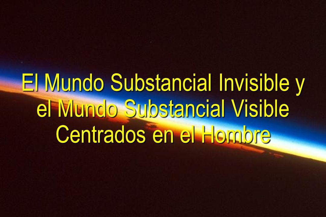 El Mundo Substancial Invisible y el Mundo Substancial Visible Centrados en el Hombre